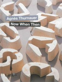Agnès Thurnauer, now when then
