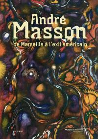 André Masson, de Marseille à l'exil américain : publié à l'occasion de l'exposition hommage à Varian Fry, Musée Cantini, Marseille, 13 novembre 2015-15 mars 2016, 17 mars 2016-24 juillet 2016