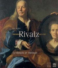 Antoine Rivalz 1667-1735, le Romain de Toulouse : exposition, Toulouse, Musée Paul-Dupuy, 20 oct.-19 janv. 2005
