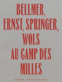 Bellmer, Ernst, Springer, Wols au camp des Milles : exposition au Site-mémorial du camp des Milles, du 20 septembre au 15 décembre 2013