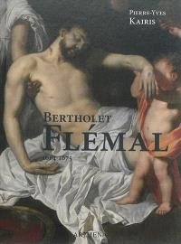 Bertholet Flémal : 1614-1675 : le Raphaël des Pays-Bas, au carrefour de Liège et de Paris