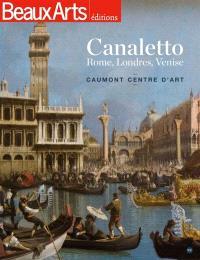 Canaletto : Rome, Londres, Venise : Caumont Centre d'art