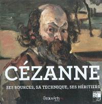 Cézanne : ses sources, sa technique, ses héritiers
