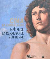 Cima da Conegliano : maître de la Renaissance vénitienne