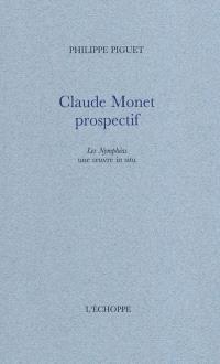 Claude Monet prospectif : Les nymphéas une oeuvre in situ