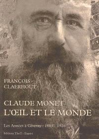 Claude Monet, l'oeil et le monde : les années à Giverny, 1833-1926