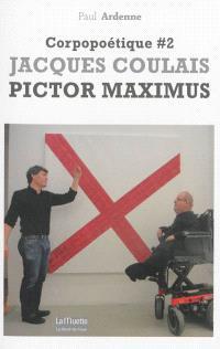 Corpopoétique. Volume 2, Jacques Coulais : pictor maximus