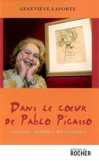 Dans le coeur de Pablo Picasso : amitié, modèle et passion