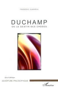Duchamp ou Le destin des choses