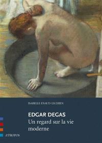 Edgar Degas : un regard sur la vie moderne