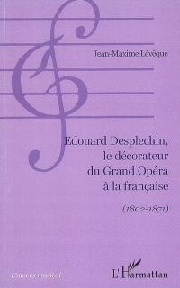 Edouard Desplechin, le décorateur du grand opéra à la française (1802-1871)