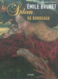 Emile Brunet : le spleen de Bordeaux : exposition, Mérignac, Vieille Eglise Saint-Vincent (Mérignac), du 17.12.2010 au 13.2.2011