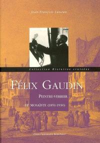 Félix Gaudin : peintre-verrier et mosaïste (1851-1930)