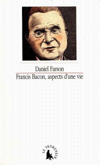 Francis Bacon : aspects d'une vie