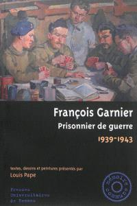 François Garnier, prisonnier de guerre : 1939-1943 : textes, dessins et peintures