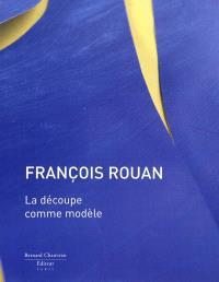 François Rouan : la découpe comme modèle