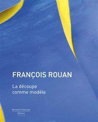François Rouan : la découpe comme modèle : exposition, Le Cateau-Cambrésis, Musée Matisse, du 2 juillet au 18 septembre 2011