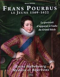 Frans Pourbus le Jeune (1569-1622) : entre Habsbourg, Médicis et Bourbons
