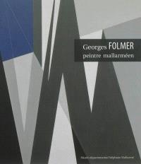 Georges Folmer, peintre mallarméen : exposition, Vulaines-sur-Seine, Musée départemental Stéphane Mallarmé, du 5 avril au 26 août 2013