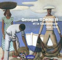 Georges Rohner et la Guadeloupe, 1934-1936 : Paris, Musée national de la Marine, Basse-Terre, L'artchipel, Scène nationale de la Guadeloupe