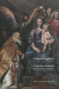 Gérard Seghers, 1591-1651 : un peintre flamand entre maniérisme et caravagisme