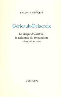 Géricault-Delacroix : La barque de Dante ou La naissance du romantisme révolutionnaire