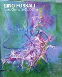 Gino Fossali : opere = Oeuvres (1958-2002)