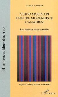 Guido Molinari, peintre moderniste canadien : les espaces de la carrière