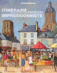 Itinéraire impressionniste de Roger-François Masson : de Paris à Genève, de la Bretagne à la Touraine