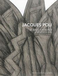 Jacques Poli : oeuvres sur papier, 1966-2002