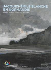 Jacques-Emile Blanche en Normandie : cinquante ans de rencontres artistiques