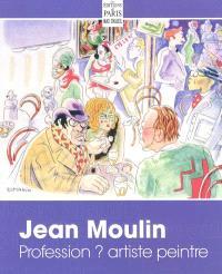 Jean Moulin : profession ? artiste peintre : dessins, aquarelles, eaux-fortes