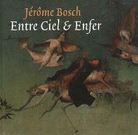 Jérôme Bosch, entre ciel & enfer