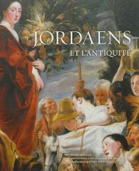 Jordaens et l'Antiquité : exposition, Bruxelles, Musées royaux des beaux-arts de Belgique, du 12 octobre 2012 au 27 janvier 2013