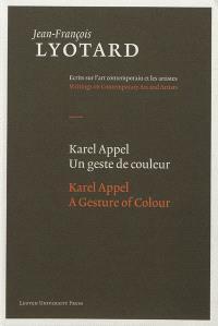 Karel Appel : un geste de couleur = Karel Appel : a gesture of colour