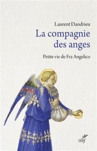 La compagnie des anges : petite vie de Fra Angelico