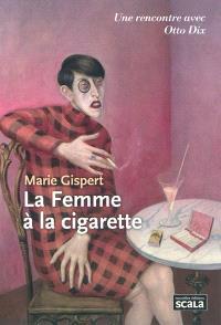 La femme à la cigarette : une rencontre avec Otto Dix