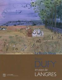 La route bleue : Raoul Dufy en pays de Langres : exposition, Langres, Musée d'art et d'histoire Guy-Baillet; 19 mai -20 août 2012