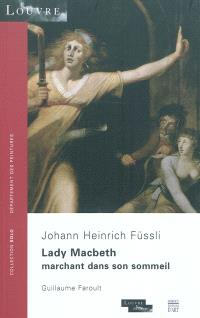 Lady Macbeth marchant dans son sommeil : Johann Heinrich Füssli