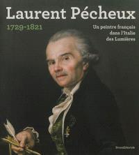 Laurent Pécheux, 1729-1821 : un peintre français dans l'Italie des Lumières