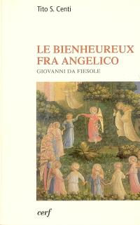 Le bienheureux Fra Angelico : Giovanni da Fiesole