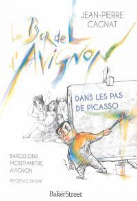 Le bordel d'Avignon : dans les pas de Picasso, Barcelone, Montmartre, Avignon : reportage dessiné