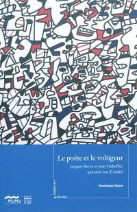 Le poète et le voltigeur : Jacques Berne et Jean Dubuffet, quarante ans d'amitié