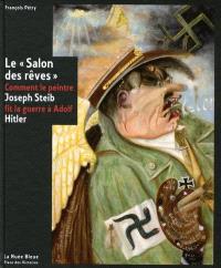 Le Salon des rêves : comment le peintre Joseph Steib fit la guerre à Adolf Hitler