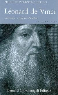 Léonard de Vinci : itinéraires et lignes d'ombres