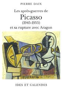 Les après-guerres de Picasso (1945-1955) et sa rupture avec Aragon