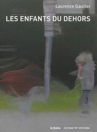 Les enfants du dehors, Laurence Gautier : exposition, Bordeaux, Galerie Guyenne Art Gascogne, 15 janvier-9 mars 2013