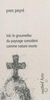Loïc Le Groumellec : du paysage considéré comme nature morte
