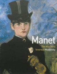 Manet : the man who invented modernity : exhibition, Musée d'Orsay, Paris, April 5-July 3, 2011