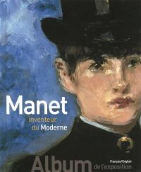 Manet inventeur du moderne = Manet the man who invented modernity